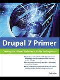 Drupal 7 Primer: Creating CMS-Based Websites: A Guide for Beginners