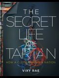 The Secret Life of Tartan: How a Cloth Shaped a Nation