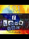 101 Ways to Tell Your Child I Love You