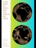 In the Shape of a Human Body I Am Visiting the Earth: Poems from Far and Wide
