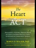 The Heart of ACT: Developing a Flexible, Process-Based, and Client-Centered Practice Using Acceptance and Commitment Therapy