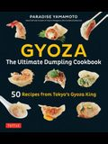Gyoza: The Ultimate Dumpling Cookbook: 50 Recipes from Tokyo's Gyoza King - Pot Stickers, Dumplings, Spring Rolls and More!