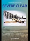 Severe Clear: Chronicles of A Canadian Bush Pilot
