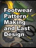 Footwear Pattern Making and Last Design: A beginner's guide to the fundamental techniques of shoemaking.