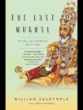 The Last Mughal: The Fall of a Dynasty: Delhi, 1857