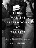 Three-Martini Afternoons at the Ritz: The Rebellion of Sylvia Plath & Anne Sexton