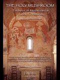 The Holy Mushroom: Evidence of Mushrooms in Judeo-Christianity: (Black & White Edition)