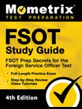 FSOT Study Guide - FSOT Prep Secrets, Full-Length Practice Exam, Step-by-Step Review Video Tutorials for the Foreign Service Officer Test: [4th Editio