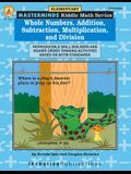 Whole Numbers, Addition, Subtraction, Multiplication, and Division: Reproducible Skill Builders and Higher Order Thinking Activities Based on NCTM Sta