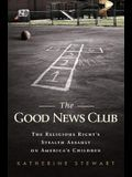 The Good News Club: The Religious Right's Stealth Assault on America's Children