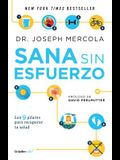 Sana Sin Esfuerzo/Effortless Healing: 9 Simple Ways to Sidestep Illness, Shed Ex Cess Weight, and Help Your Body Fix Itself: 9 Sencillos Pasos Para Qu