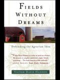 Fields Without Dreams: Defending the Agrarian Idea