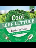 Cool Leaf Lettuce from Garden to Table: How to Plant, Grow, and Prepare Lettuce