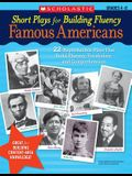 Short Plays for Building Fluency: Famous Americans: 22 Reproducible Plays That Build Fluency, Vocabulary, and Comprehension