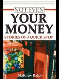 Not Even Your Money: Stories of a Quick Stop