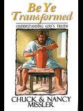 Be Ye Transformed: Understanding God's Truth