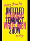 Straight White Men / Untitled Feminist Show
