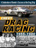 Chevy Drag Racing 1955-1980: A Celebration of Bowtie's Success at the Drag Strip