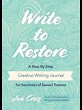 Write to Restore: A Step-By-Step Creative Writing Journal for Survivors of Sexual Trauma (Writing Therapy, Healing Power of Writing, Fan