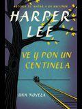 Ve Y Pon Un Centinela (Go Set a Watchman - Spanish Edition)