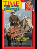 Time for Kids: Theodore Roosevelt: The Adventurous President