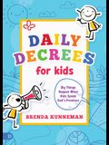 Daily Decrees for Kids: Big Things Happen When Kids Speak God's Promises