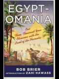 Egyptomania: Our Three Thousand Year Obsession with the Land of the Pharaohs: Our Three Thousand Year Obsession with the Land of the Pharaohs