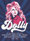 Dolly: An Unauthorized Collection of Wise & Witty Words on Grit, Lipstick, Love & Life from Dolly Parton