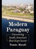 Modern Paraguay: Uncovering South America's Best Kept Secret