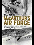 Macarthur's Air Force: American Airpower Over the Pacific and the Far East, 1941-51