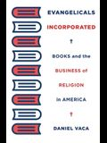Evangelicals Incorporated: Books and the Business of Religion in America