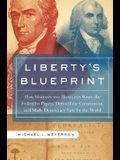 Libertys Blueprint: How Madison and Hamilton Wrote The Federalist, Defined the Constitution, and Made Democracy Safe for the World