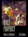 Bible Prophecy: Failure or Fulfillment?