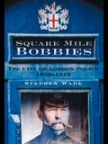 Square Mile Bobbies: The City of London Police 1829-1949