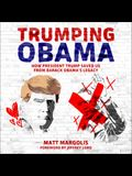 Trumping Obama: How President Trump Saved Us from Barack Obama�s Legacy