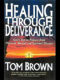 Healing Through Deliverance: God's Key to Release From Physical, Mental and Spiritual Disease