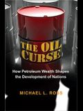 The Oil Curse: How Petroleum Wealth Shapes the Development of Nations