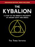 The Kybalion: A Study of The Hermetic Philosophy of Ancient Egypt and Greece [Enhanced]