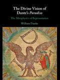 The Divine Vision of Dante's Paradiso: The Metaphysics of Representation