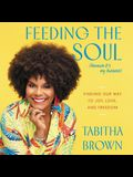 Feeding the Soul (Because It's My Business) Lib/E: Finding Our Way to Joy, Love, and Freedom