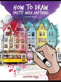 How to Draw Pretty Much Anything Activity Book
