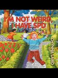 I'm Not Weird, I Have Sensory Processing Disorder (SPD): Alexandra's Journey (2nd Edition)