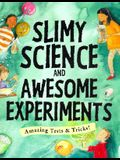 Slimy Science and Awesome Experiments: Amazing Tests & Tricks