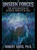 Unseen Forces: The Integration of Science, Reality and You