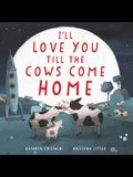I'll Love You Till the Cows Come Home Board Book