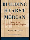 Building for Hearst and Morgan: Voices from the George Loorz Papers