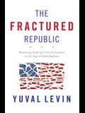 The Fractured Republic: Renewing AmericaÂ's Social Contract in the Age of Individualism