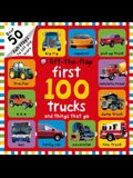First 100 Trucks and Things That Go Lift-The-Flap: Over 50 Fun Flaps to Lift and Learn