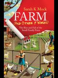Farm (and Other F Words): The Rise and Fall of the Small Family Farm