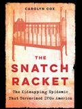 The Snatch Racket: The Kidnapping Epidemic That Terrorized 1930s America